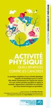 Dépliant ''Activité physique. Quels bénéfices contre les cancers ?'' Fondation ARC 2014